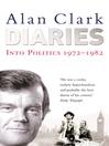 Diaries (eBook): Into Politics: 1972 - 1982