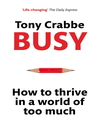 Busy (eBook): How to thrive in a world of too much