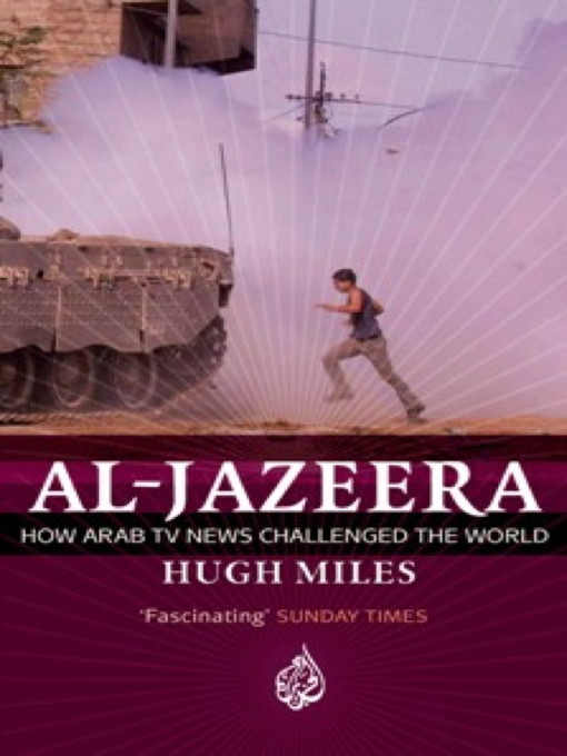 Al Jazeera (eBook): How Arab TV News Challenged the World