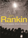 Ian Rankin (eBook): The Complete Short Stories: A Good Hanging, Beggars Banquet, Atonement