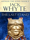 The Last Stand (eBook): Legends of Camelot 5 (Arthur the King – Book II)