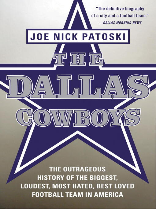 The Dallas Cowboys (eBook): The Outrageous History of the Biggest, Loudest, Most Hated, Best Loved Football Team in America