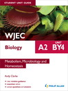 WJEC Biology A2 Student Unit Guide (eBook): Unit BY4 Metabolism, Microbiology and Homeostasis