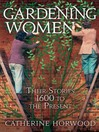 Gardening Women (eBook): Their Stories 1600 to the Present
