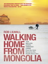 Walking Home From Mongolia (eBook): Ten Million Steps Through China, From the Gobi Desert to the South China Sea