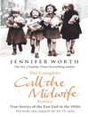 The Complete Call the Midwife Stories (eBook): True Stories of the East End in the 1950s