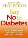 Say No to Diabetes (eBook): 10 Secrets to Preventing and Reversing Diabetes