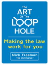 The Art of the Loophole (eBook): Making the Law Work for You