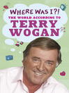 Where Was I?! (eBook): The World According to Wogan