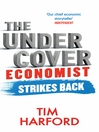 The Undercover Economist Strikes Back (eBook): How to Run or Ruin an Economy