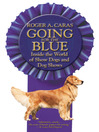 Going for the Blue (eBook): Inside the World of Show Dogs and Dog Shows