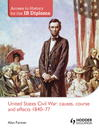 Access to History for the IB Diploma (eBook): United States Civil War: Causes, Course and Effects 1840-77