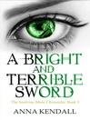 A Bright and Terrible Sword (eBook): Soulvine Moor Chronicles, Book 3