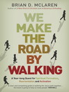 We Make the Road by Walking (eBook): A Year-Long Quest for Spiritual Formation, Reorientation and Activation