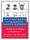 The 7 Secrets of Raising Happy Eaters (eBook): Why French kids eat everything and how yours can too!