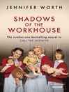 Shadows of the Workhouse: The Drama of Life in Postwar London (eBook): Call the Midwife Series, Book 2