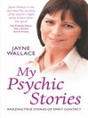 My Psychic Stories (eBook): Amazing True Stories of Spirit Contact