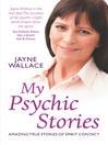 My Psychic Stories (eBook): Amazing True Stories of Spirit Contact