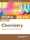 OCR(B) AS Chemistry (Salters) Student Unit Guide (eBook): Unit F332 Chemistry of Natural Resources