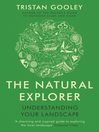 The Natural Explorer: Understanding Your Landscape (eBook): In Search of the Extraordinary Journey