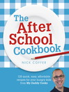 The After School Cookbook (eBook): 120 Quick, Easy, Affordable Recipes for Your Hungry Kids from My Daddy Cooks