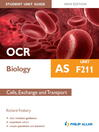 OCR AS Biology Student Unit Guide New Edition (eBook): Unit F211 Cells, Exchange and Transport