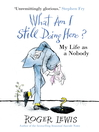 What am I Still Doing Here? (eBook): My Years As Me