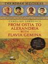 From Ostia to Alexandria with Flavia Gemina (eBook): Roman Mystery Series, Book 17