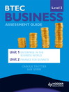 BTEC Business Level 2 Assessment Guide (eBook): Unit 1 Enterprise in the Business World & Unit 2 Finance for Business