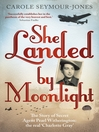 She Landed by Moonlight (eBook): The Story of Secret Agent Pearl Witherington: the 'real Charlotte Gray'