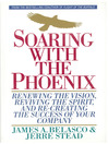Soaring with the Phoenix (eBook): Renewing the Vision, Reviving the Spirit, and Re-Creating the Success of Your Company