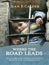 Where the Road Leads (eBook): An Australian Woman's Journey of Love and Determination