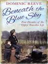 Beneath the Blue Sky (eBook): 40 Years of the Gypsy Traveller Life
