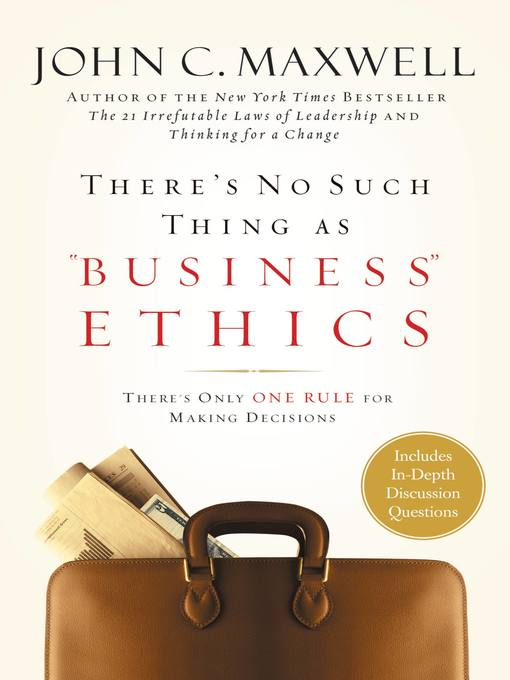 "There's No Such Thing as ""Business"" Ethics (eBook): There's Only One Rule for Making Decisions"
