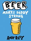 Beer Makes Daddy Strong (eBook)