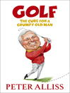 Golf (eBook): The Cure for a Grumpy Old Man
