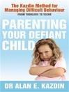 Parenting Your Defiant Child (eBook): The Kazdin method for managing difficult behaviour