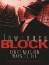 Eight Million Ways to Die (eBook): Matthew Scudder Series, Book 8