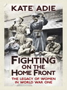 Fighting on the Home Front (eBook): The Legacy of Women in World War One
