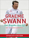 Graeme Swann (eBook): The Breaks Are Off - My Autobiography