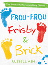 Frou-Frou, Frisby & Brick (eBook): The Book of Unfortunate Baby Names