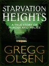 Starvation Heights (eBook): A True Story of Murder and Malice