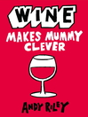 Wine Makes Mummy Clever (eBook)