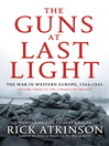 The Guns at Last Light: The War in Western Europe, 1944-1945 (eBook): The Liberation Trilogy, Book 3