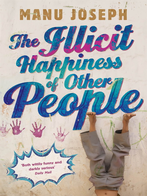 The Illicit Happiness of Other People (eBook): A Darkly Comic Novel Set in Modern India