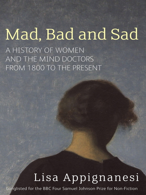 Mad, Bad and Sad (eBook): A History of Women and the Mind Doctors from 1800