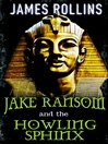 Jake Ransom and the Howling Sphinx (eBook): Jake Ransom Series, Book 2