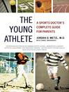 The Young Athlete (eBook): A Sports Doctor's Complete Guide for Parents