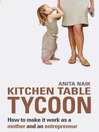 Kitchen Table Tycoon (eBook): How to Make it Work as a Mother and Entrepreneur