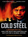 Cold Steel (eBook): Lakshmi Mittal and the Multi-billion-dollar Battle for a Global Empire